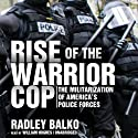 Rise of the Warrior Cop: The Militarization of America's Police Forces (       UNABRIDGED) by Radley Balko Narrated by William Hughes