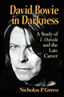 David Bowie in Darkness: A Study of 1. Outside and the Late Career