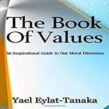 The Book of Values: An Inspirational Guide to Our Moral Dilemmas Audiobook by Yael Eylat-Tanaka Narrated by John Christ