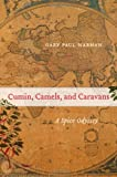 Cumin, Camels, and Caravans: A Spice Odyssey (0520267206) by Nabhan, Gary Paul
