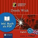 Death Wish (Compact Lernkrimi Hörbuch): Englisch Niveau A2 - inkl. Begleitbuch als PDF | Andrew Ridley