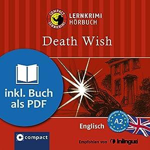 Death Wish (Compact Lernkrimi Hörbuch): Englisch Niveau A2 - inkl. Begleitbuch als PDF Hörbuch von Andrew Ridley Gesprochen von: Martin Brown