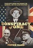 Conspiracy of One: Tyler Kent's Secret Plot against FDR, Churchill, and the Allied War Effort