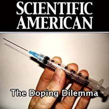 The Doping Dilemma: Scientific American (       UNABRIDGED) by Michael Shermer, Scientific American Narrated by Mark Moran