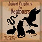 Animal Familiars for Beginners | Alexandra Chauran