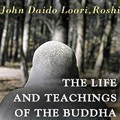 The Life and Teachings of the Buddha | [John Daido Loori Roshi]
