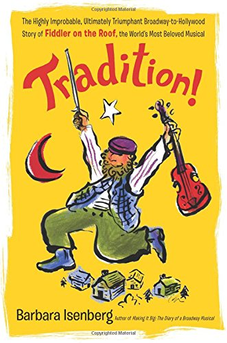 Tradition!: The Highly Improbable, Ultimately Triumphant Broadway-to-Hollywood Story of Fiddler on the Roof, the World's Most Beloved Musical PDF