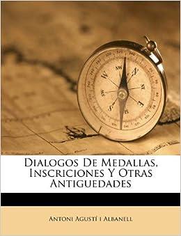Dialogos De Medallas Inscriciones Y Otras Antiguedades Spanish