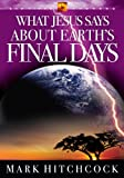 What Jesus Says about Earth's Final Days (End Times Answers) (1590522087) by Hitchcock, Mark