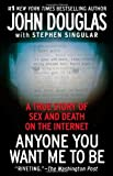Anyone You Want Me to Be: A True Story of Sex and Death on the Internet (1439189471) by Douglas, John E.