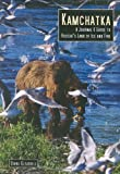 Diana Gleadhill Kamchatka: A Journal and Guide to Russia's Land of Ice and Fire (Odyssey Kamchatka: A Journal & Guide to Russia's Land of)