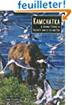 Kamchatka: A Journal & Guide to Russi...