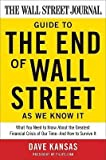 img - for The Wall Street Journal Guide to the End of Wall Street as We Know It: What You Need to Know about the Greatest Financial Crisis of Our Time--And How [WSJ GT THE END OF WALL STREET] book / textbook / text book