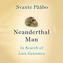 Neanderthal Man: In Search of Lost Genomes Audiobook by Svante Pääbo Narrated by Dennis Holland