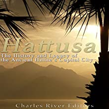 Hattusa: The History and Legacy of the Ancient Hittites' Capital City Audiobook by  Charles River Editors Narrated by Scott Clem