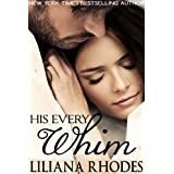 His Every Whim ~ Liliana Rhodes