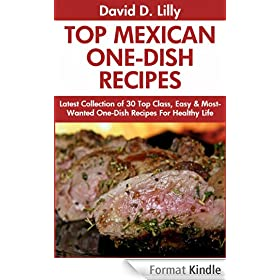 Mexican One-Dish Recipes: Latest Collection of 30 Top Class, Simple, Easy And Most-Wanted Mexican One-Dish Recipes For Healthy Life (English Edition)