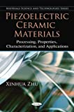img - for Piezoelectric Ceramic Materials: Processing, Properties, Characterization, and Applications (Materials Science and Technologies) book / textbook / text book