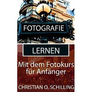 Fotografie lernen: Besser fotografieren mit dem Fotokurs für Anfänger (Fotografie Tipps von christ