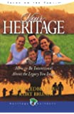 Your Heritage How to Be Intentional About the Legacy You Leave