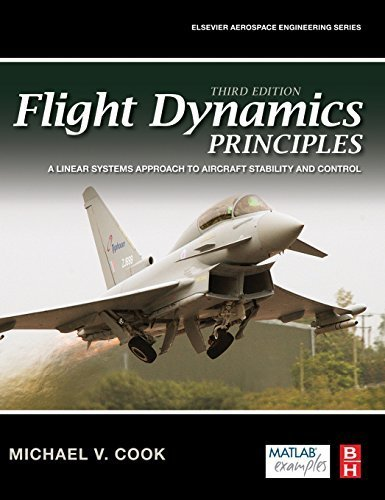 , by Michael V. Cook Flight Dynamics Principles, Third Edition: A Linear Systems Approach to Aircraft Stability and Contr (3rd Edition) [Hard