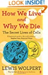 How We Live and Why We Die: the secre...