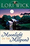 Moonlight on the Millpond (Tucker Mills Trilogy, Book 1) (0736911588) by Wick, Lori