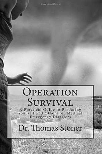 Operation Survival: A Practical Guide to Preparing Yourself and Others for Medical Emergency Disasters