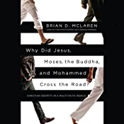 Why Did Jesus, Moses, the Buddha, and Mohammed Cross the Road?: Christian Identity in a Multi-Faith World | [Brian D. McLaren]