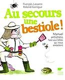 echange, troc François Lasserre, Roland Garrigue - Au secours une bestiole ! : Manuel antistress face aux bêtes qui nous embêtent