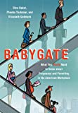 Babygate: What You Really Need to Know about Pregnancy and Parenting in the American Workplace