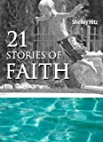 21 Stories of Faith: Real People, Real Stories, Real Faith (A Life of Faith)