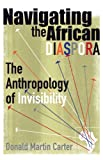 Navigating the African Diaspora: The Anthropology of Invisibility