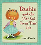 Ruthie and the (Not So) Teeny Tiny Lie…