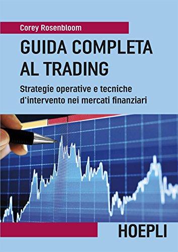 Guida completa al Trading Strategie operative e tecniche d'intervento nei mercati finanziarii Economia PDF