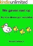 We gaven niet op No nos dimos por ven...