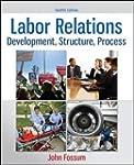 Labor Relations: Development, Structu...