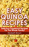 Easy Quinoa Recipes; Delicious Superfood Recipes for the Whole Family
