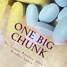 One Big Chunk: A Really, Really True Memoir Audiobook by Dr. Louise Bradley, Bradley Lewis Narrated by Kathy Prentkowski