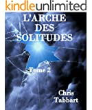 L'ARCHE DES SOLITUDES - Tome 2-: Les compagnons de l'aube