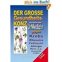 Der große Gesundheits-Konz: Wildkräuter - UrMedizin gegen Krebs, Asthma, Rheuma, Fettsucht, Allergie, Multiple...