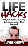 Lifehacks: 48 Life Hacks to Save Money, Save Time and Have More Fun in Life (life hacks, stress management techniques, healthy living)