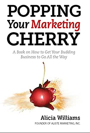 Amazon.com: Popping Your Marketing Cherry: A Book on How to Get Your
