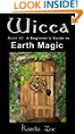 Wicca: A Beginner's Guide to Earth Ma...