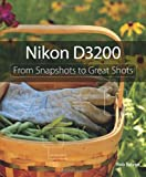 Rob Sylvan Nikon D3200: From Snapshots to Great Shots