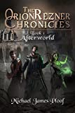 Afterworld: The Orion Rezner... - Michael James Ploof