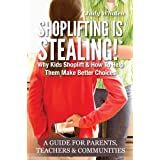 Shoplifting Is Stealing. Why kids shoplift & how to help them make better choices. A guide for parents, teachers & communities. ~ Judy Whalen