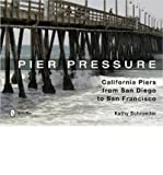 img - for [(Pier Pressure: California Piers from San Diego to San Francisco )] [Author: Kathy Schroeder] [Dec-2013] book / textbook / text book