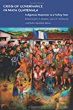 img - for Crisis of Governance in Maya Guatemala: Indigenous Responses to a Failing State book / textbook / text book