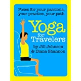 Yoga for Travelers (Poses for Your Passions, Your Practice, Your Path) ~ Jill Johnson